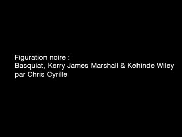 Figuration noire: Basquiat, Kerry James Marshall & Kehinde Wiley par Chris Cyrille