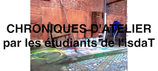 CHRONIQUES D'ATELIER PAR LES ÉTUDIANTS DE L'ISDAT