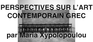 PERSPECTIVES SUR L'ART CONTEMPORAIN GREC PAR MARIA XYPOLOPOULOU