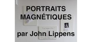 PORTRAITS MAGNÉTIQUES PAR JOHN LIPPENS