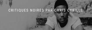 CRITIQUES NOIRES PAR CHRIS CYRILLE