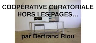 COOPÉRATIVE CURATORIALE HORS LES PAGES… PAR BERTRAND RIOU