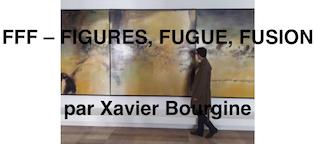FFF - FIGURES, FUGUE, FUSION PAR XAVIER BOURGINE
